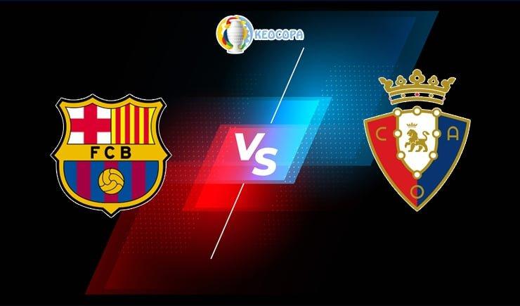 Soi kèo trận đấu bóng đá Barcelona vs Osasuna