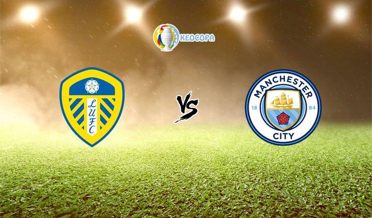 Soi kèo trận đấu bóng đá Leeds United vs Manchester City