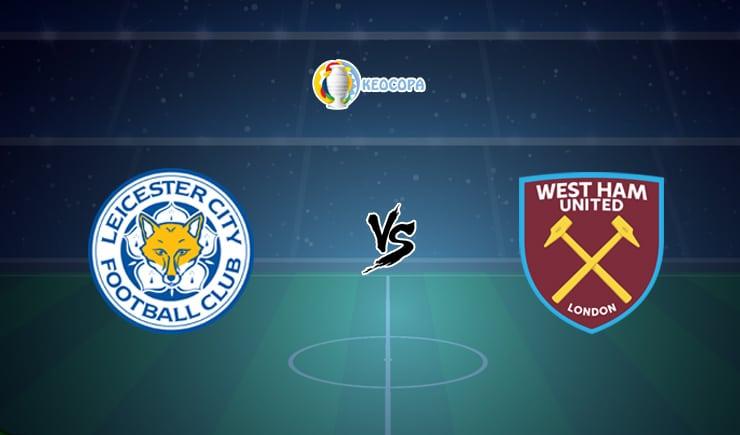 Soi kèo trận đấu bóng đá Leicester City vs West Ham