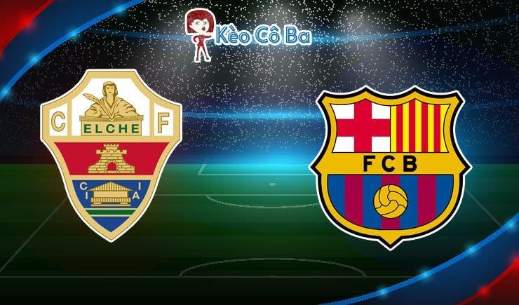 Soi kèo nhà cái trận Elche vs Barcelona, 22h15 – 24/01/2021