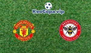 nhận định Man United vs Brentford