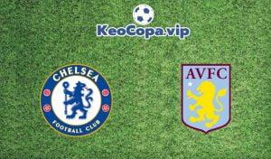 soi kèo Chelsea vs Aston Villa